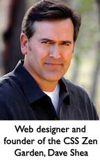 Web designer and founder of the CSS Zen Garden, Dave Shea.